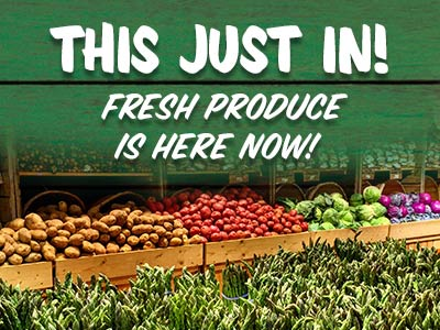 This Just In! Fresh Produce is Here Now!