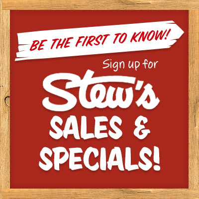 Be the First to Know! Sign up for Stew's Sales & Specials!