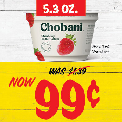 5.3 oz. Chobani assorted varieties yogurt. was $1.39. Now 99 cents.