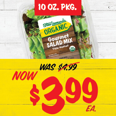 10 oz. package. Stew leonard's organic Gourmet Salad Mix. Was $4.99. Now $3.99 each