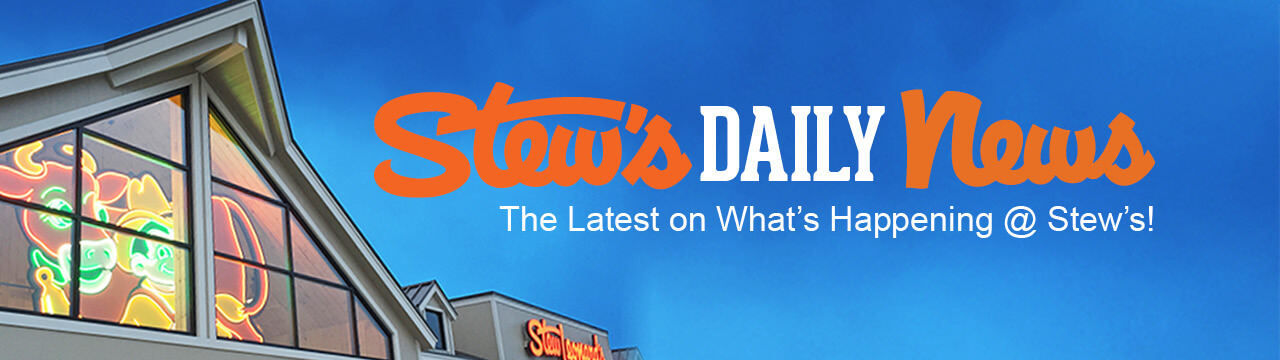 Stew's Daily News. The latest on what's happening at Stew's. Be informed.